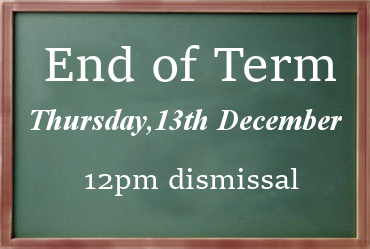 End of Term – Thursday 13th December
