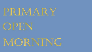 Primary Open Morning – Tuesday 12th March